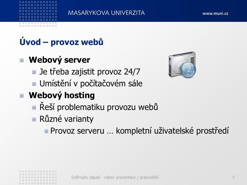 Úvod – provoz webů Webový server Je třeba zajistit provoz 24/7 Umístění v počítačovém sále Webový hosting Řeší problematiku provozu webů Různé varianty Provoz serveru … kompletní uživatelské prostředí Definujte zápatí - název prezentace / pracoviště3