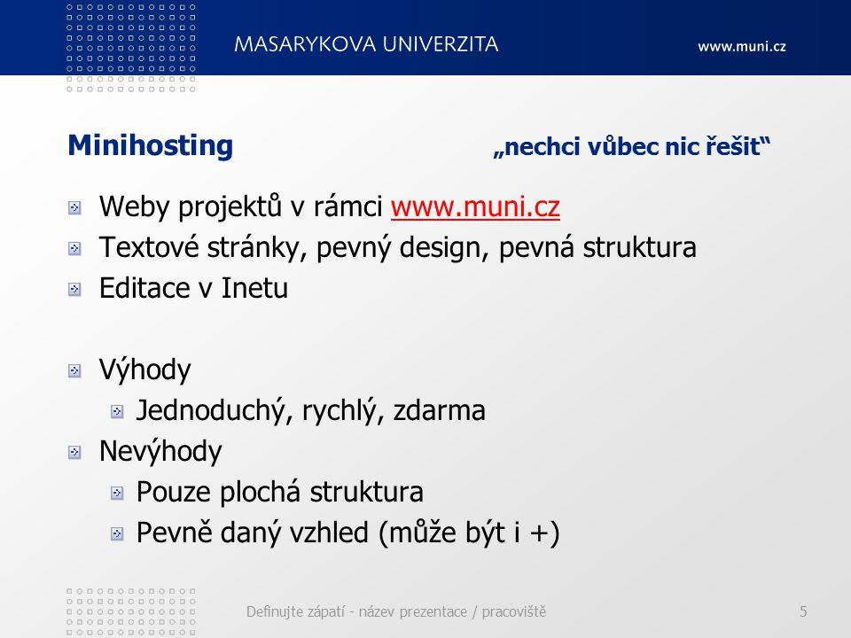 """Minihosting """"nechci vůbec nic řešit Weby projektů v rámci www.muni.czwww.muni.cz Textové stránky, pevný design, pevná struktura Editace v Inetu Výhody Jednoduchý, rychlý, zdarma Nevýhody Pouze plochá struktura Pevně daný vzhled (může být i +) Definujte zápatí - název prezentace / pracoviště5"""
