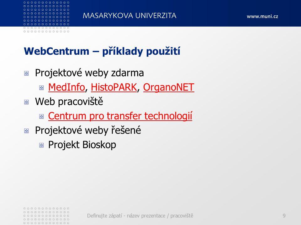 WebCentrum – příklady použití Projektové weby zdarma MedInfoMedInfo, HistoPARK, OrganoNETHistoPARKOrganoNET Web pracoviště Centrum pro transfer technologií Projektové weby řešené Projekt Bioskop Definujte zápatí - název prezentace / pracoviště9