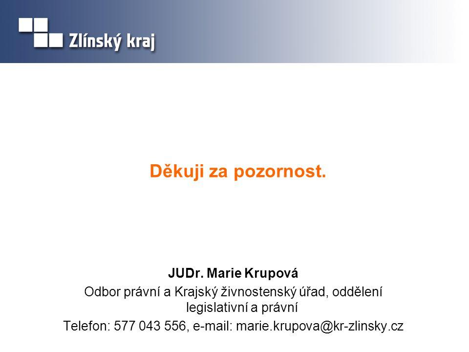 Děkuji za pozornost. JUDr. Marie Krupová Odbor právní a Krajský živnostenský úřad, oddělení legislativní a právní Telefon: 577 043 556, e-mail: marie.