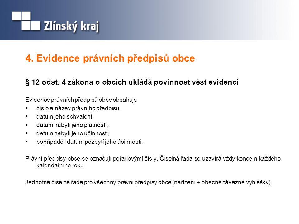 4. Evidence právních předpisů obce § 12 odst. 4 zákona o obcích ukládá povinnost vést evidenci Evidence právních předpisů obce obsahuje  číslo a náze