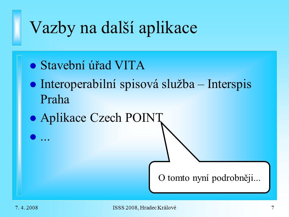 7. 4. 2008ISSS 2008, Hradec Králové7 Vazby na další aplikace l Stavební úřad VITA l Interoperabilní spisová služba – Interspis Praha l Aplikace Czech