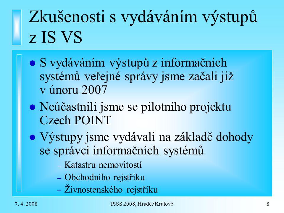 7. 4. 2008ISSS 2008, Hradec Králové8 Zkušenosti s vydáváním výstupů z IS VS l S vydáváním výstupů z informačních systémů veřejné správy jsme začali ji