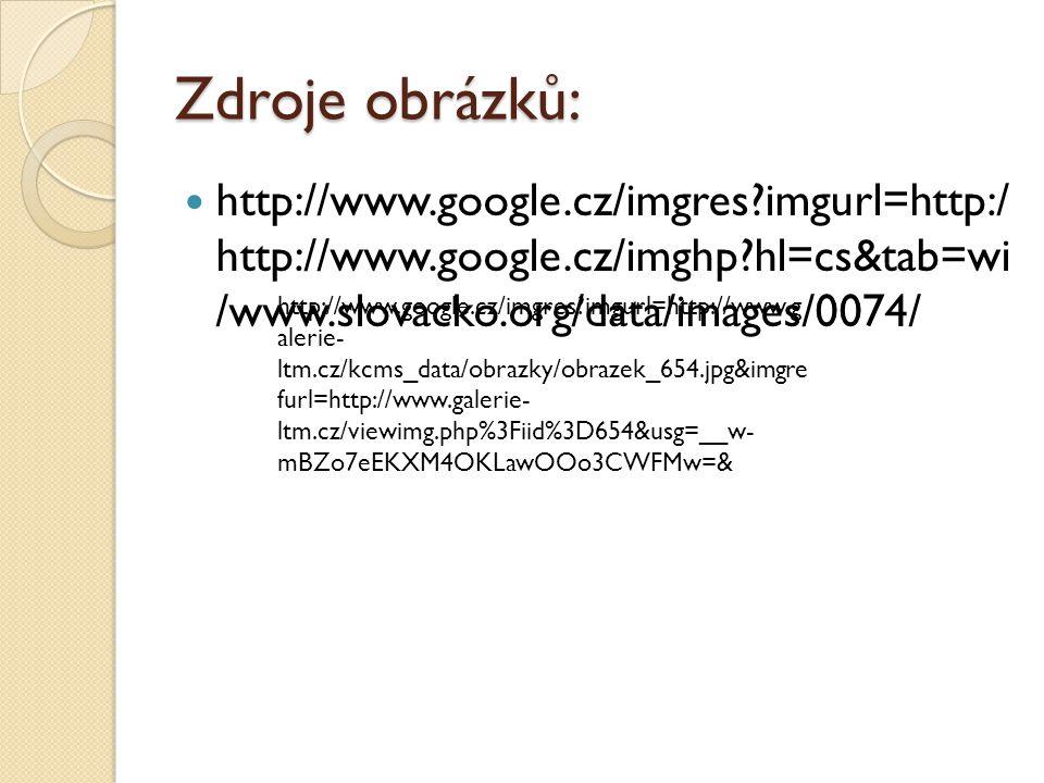 Zdroje obrázků: http://www.google.cz/imgres?imgurl=http:/ http://www.google.cz/imghp?hl=cs&tab=wi /www.slovacko.org/data/images/0074/ http://www.googl