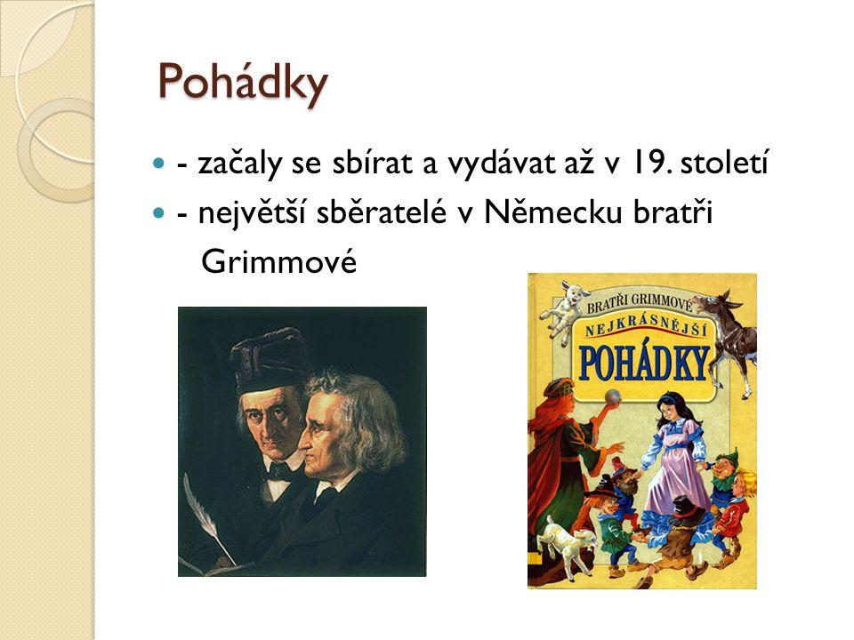 Pohádky Pohádky - začaly se sbírat a vydávat až v 19.