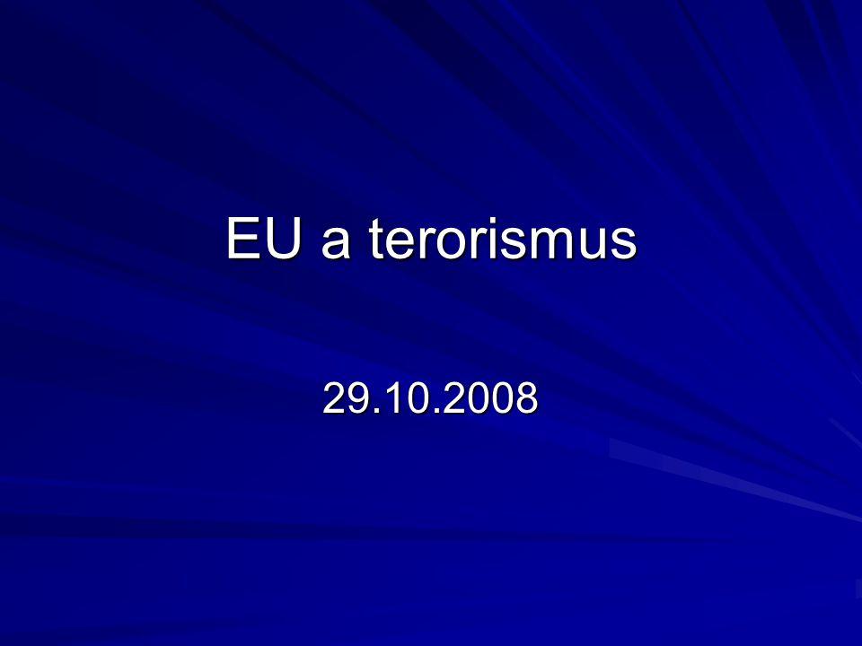 Terorismus ve státech EU Dříve poměrně běžný jev v západní Evropě – Frakce rudé armády, Rudé brigády, ETA, IRA, korsičtí separatisté Velmi často spíše vnitřní hrozba než vnější Ve většině případů nepříliš vysoké ztráty na životech