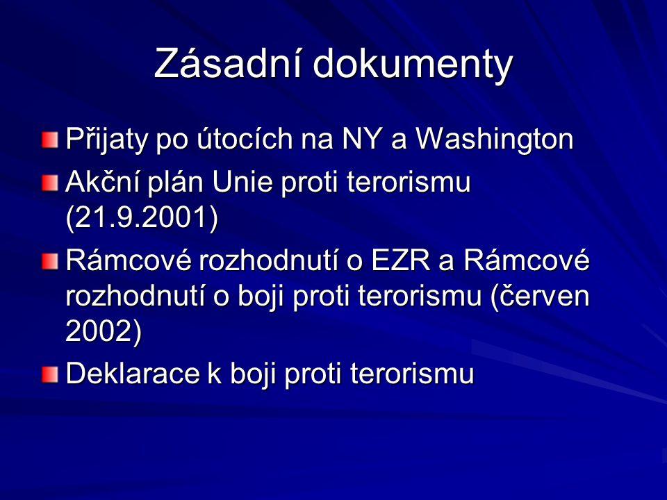 Zásadní dokumenty Přijaty po útocích na NY a Washington Akční plán Unie proti terorismu (21.9.2001) Rámcové rozhodnutí o EZR a Rámcové rozhodnutí o boji proti terorismu (červen 2002) Deklarace k boji proti terorismu