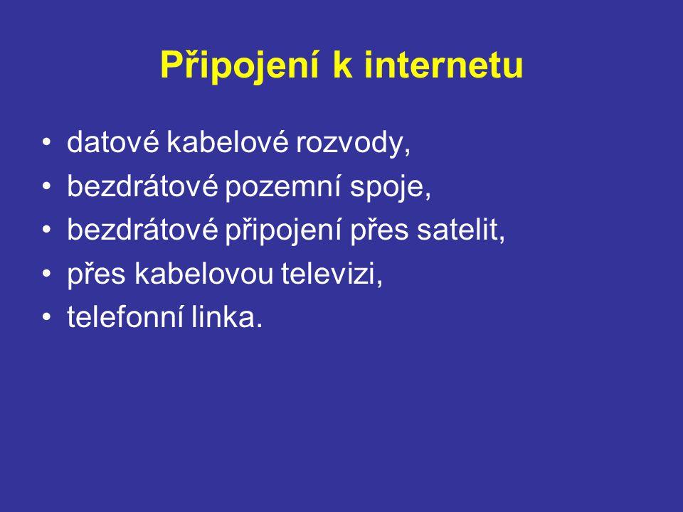Připojení k internetu datové kabelové rozvody, bezdrátové pozemní spoje, bezdrátové připojení přes satelit, přes kabelovou televizi, telefonní linka.
