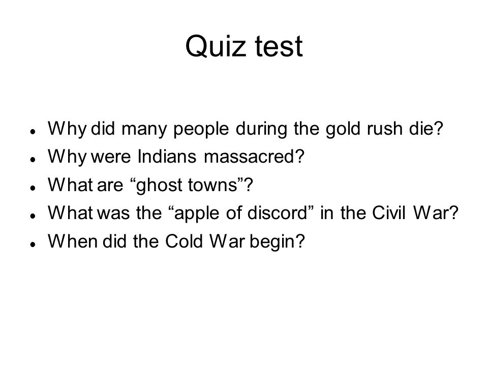 Quiz test Why did many people during the gold rush die.