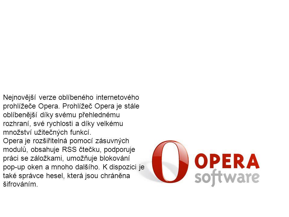 Nejnovější verze oblíbeného internetového prohlížeče Opera. Prohlížeč Opera je stále oblíbenější díky svému přehlednému rozhraní, své rychlosti a díky