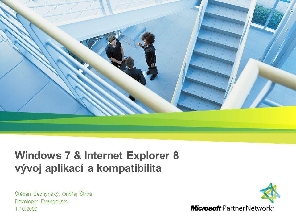 Windows 7 & Internet Explorer 8 vývoj aplikací a kompatibilita Štěpán Bechynský, Ondřej Štrba Developer Evangelists 1.10.2009