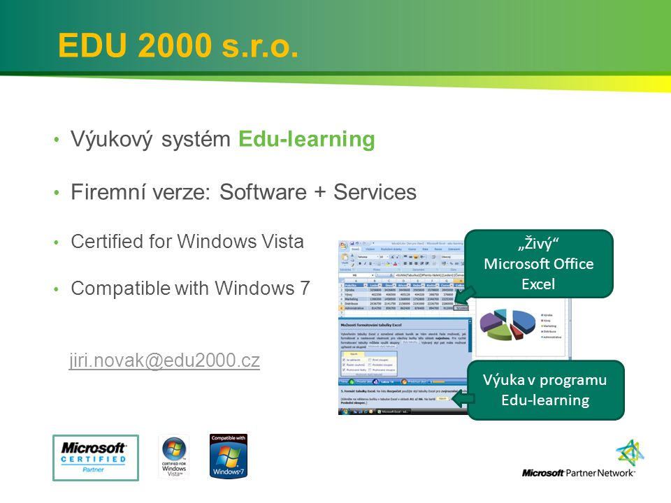 EDU 2000 s.r.o. Výukový systém Edu-learning Firemní verze: Software + Services Certified for Windows Vista Compatible with Windows 7 jiri.novak@edu200