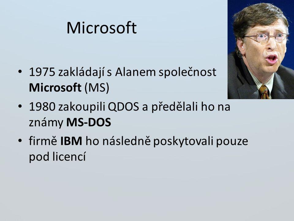 Microsoft 1975 zakládají s Alanem společnost Microsoft (MS) 1980 zakoupili QDOS a předělali ho na známy MS-DOS firmě IBM ho následně poskytovali pouze pod licencí