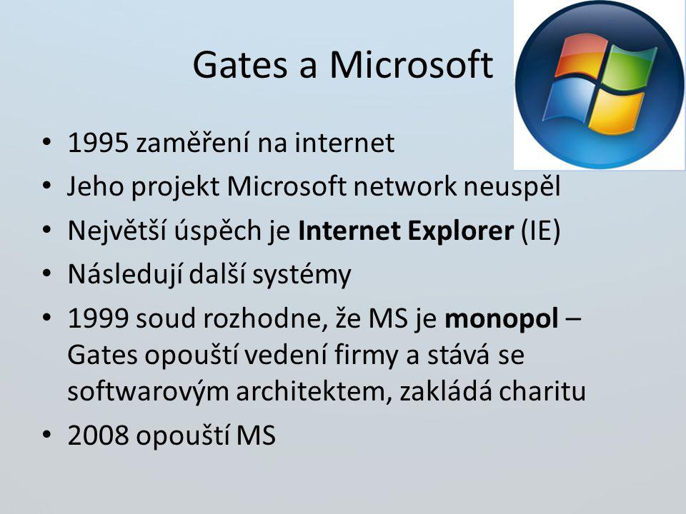 Gates a Microsoft 1995 zaměření na internet Jeho projekt Microsoft network neuspěl Největší úspěch je Internet Explorer (IE) Následují další systémy 1999 soud rozhodne, že MS je monopol – Gates opouští vedení firmy a stává se softwarovým architektem, zakládá charitu 2008 opouští MS