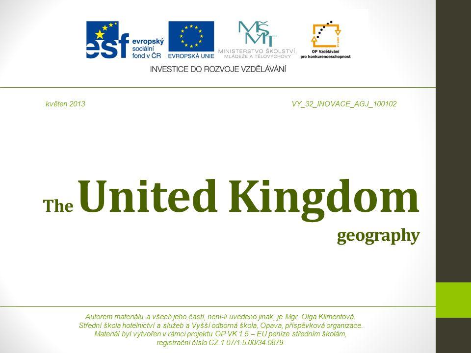 The United Kingdom geography Autorem materiálu a všech jeho částí, není-li uvedeno jinak, je Mgr. Olga Klimentová. Střední škola hotelnictví a služeb