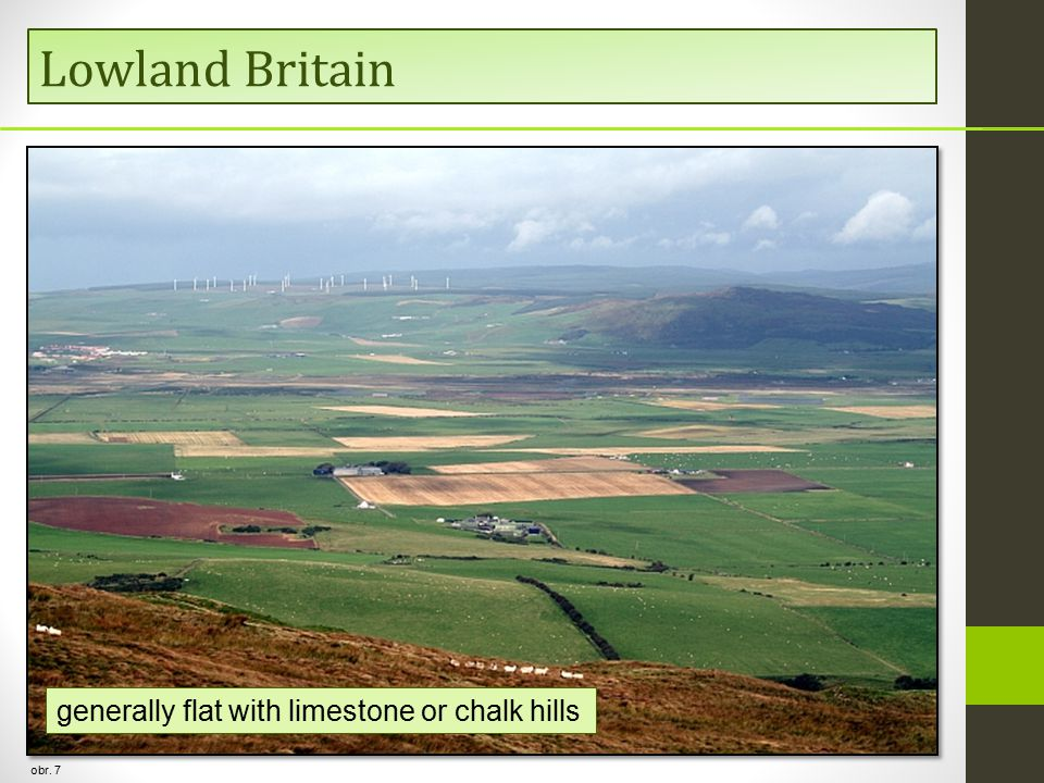 Lowland Britain generally flat with limestone or chalk hills obr. 7