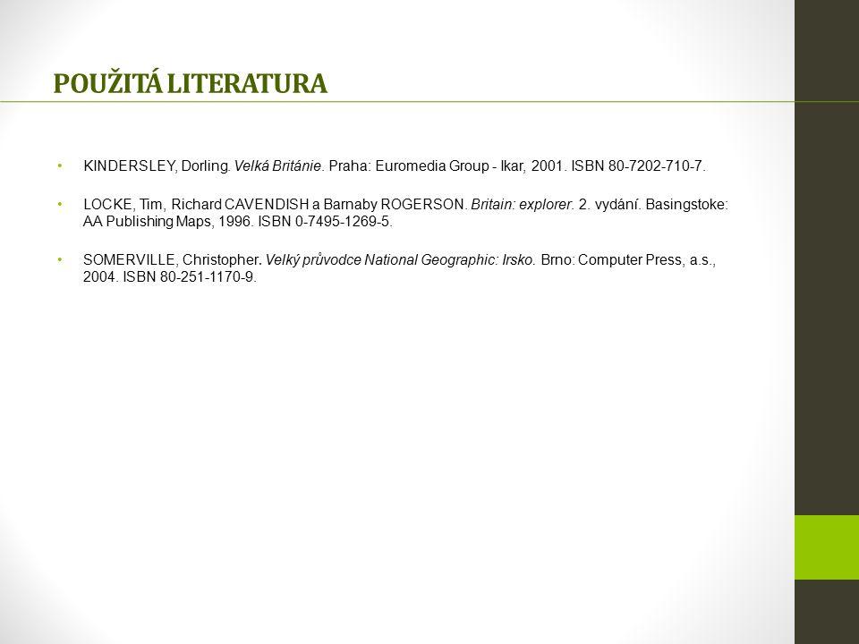 POUŽITÁ LITERATURA KINDERSLEY, Dorling. Velká Británie. Praha: Euromedia Group - Ikar, 2001. ISBN 80-7202-710-7. LOCKE, Tim, Richard CAVENDISH a Barna