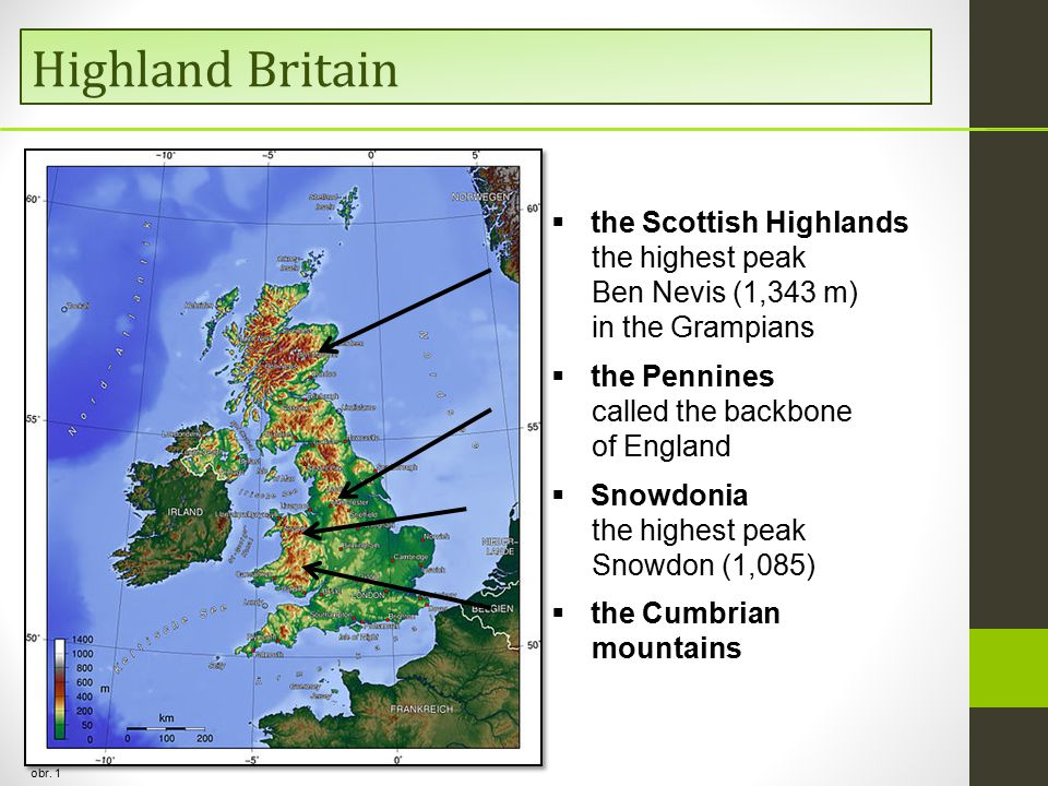 Highland Britain obr. 1  the Scottish Highlands the highest peak Ben Nevis (1,343 m) in the Grampians  the Pennines called the backbone of England 