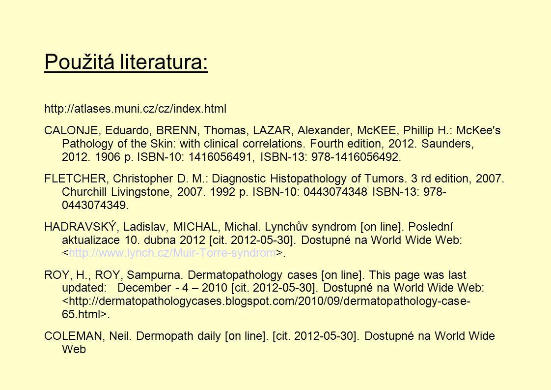 Použitá literatura: http://atlases.muni.cz/cz/index.html CALONJE, Eduardo, BRENN, Thomas, LAZAR, Alexander, McKEE, Phillip H.: McKee's Pathology of th