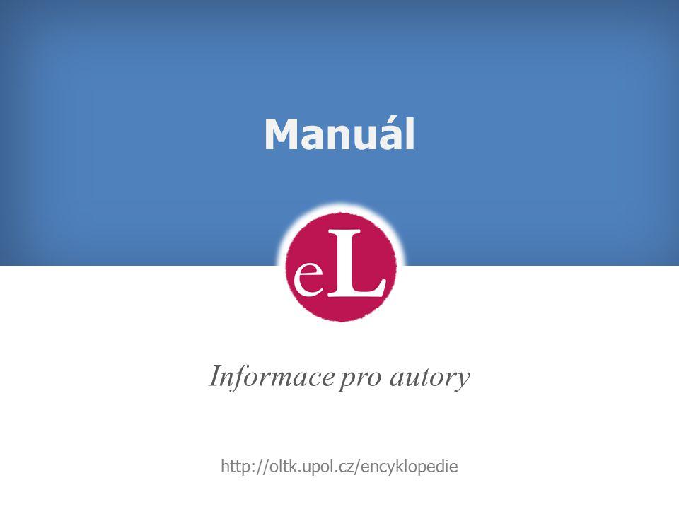 Manuál Informace pro autory http://oltk.upol.cz/encyklopedie