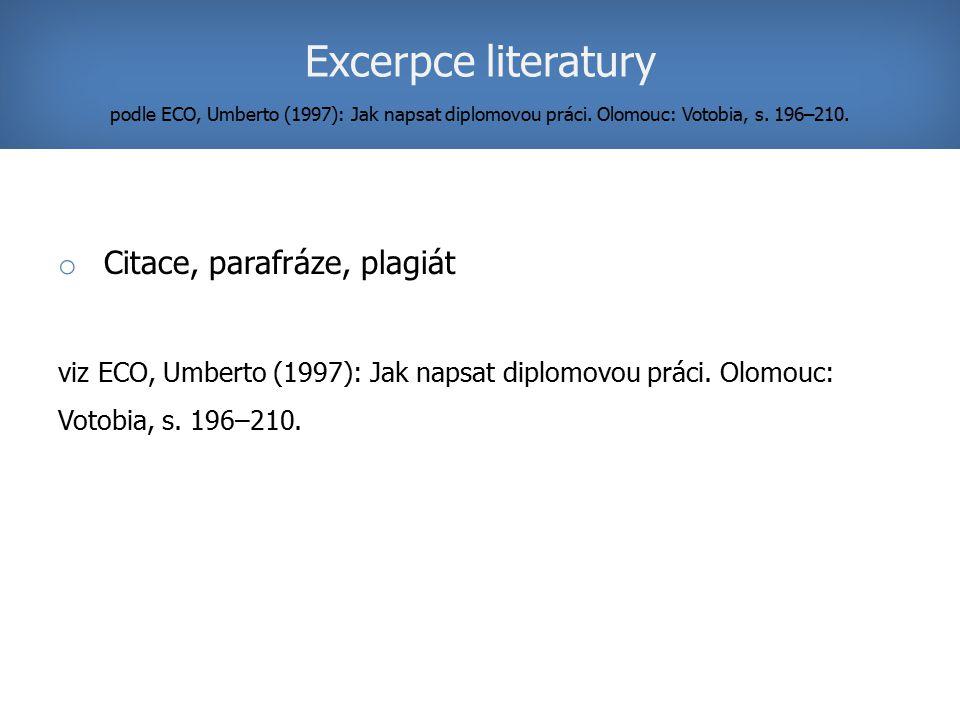 o Citace, parafráze, plagiát viz ECO, Umberto (1997): Jak napsat diplomovou práci. Olomouc: Votobia, s. 196–210. Excerpce literatury podle ECO, Umbert