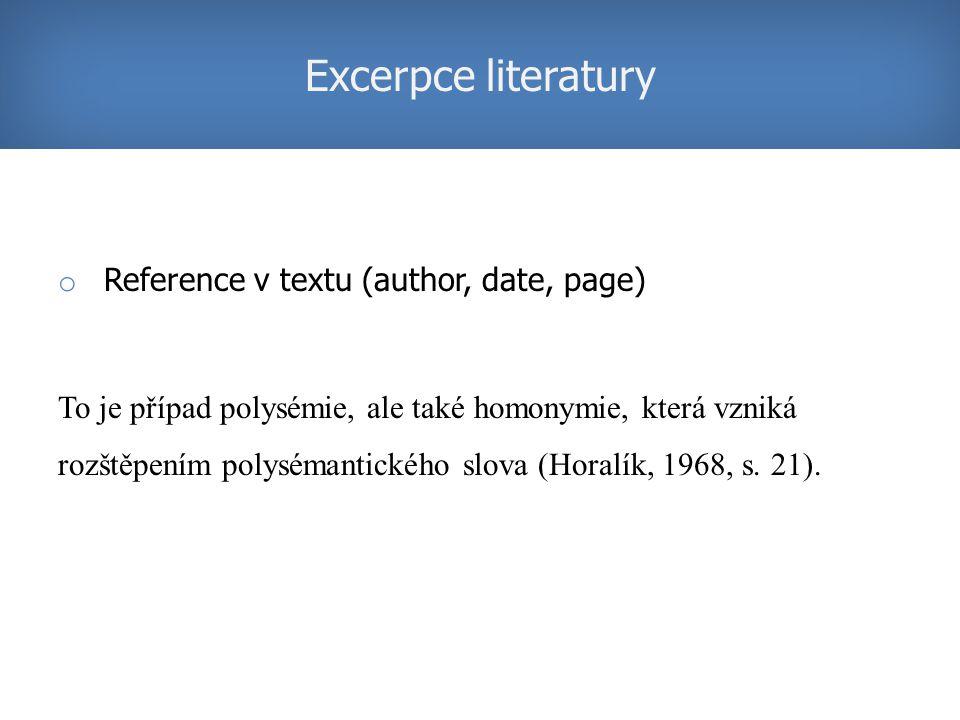 o Reference v textu (author, date, page) To je případ polysémie, ale také homonymie, která vzniká rozštěpením polysémantického slova (Horalík, 1968, s.