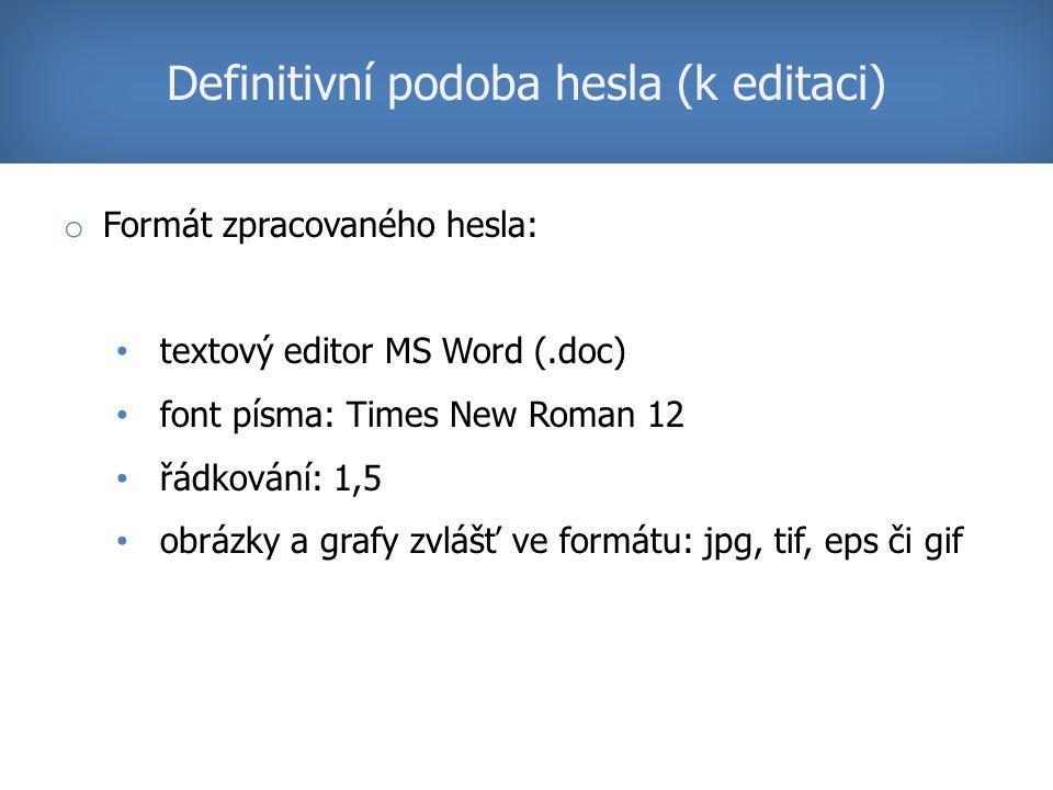 o Formát zpracovaného hesla: textový editor MS Word (.doc) font písma: Times New Roman 12 řádkování: 1,5 obrázky a grafy zvlášť ve formátu: jpg, tif, eps či gif Definitivní podoba hesla (k editaci)