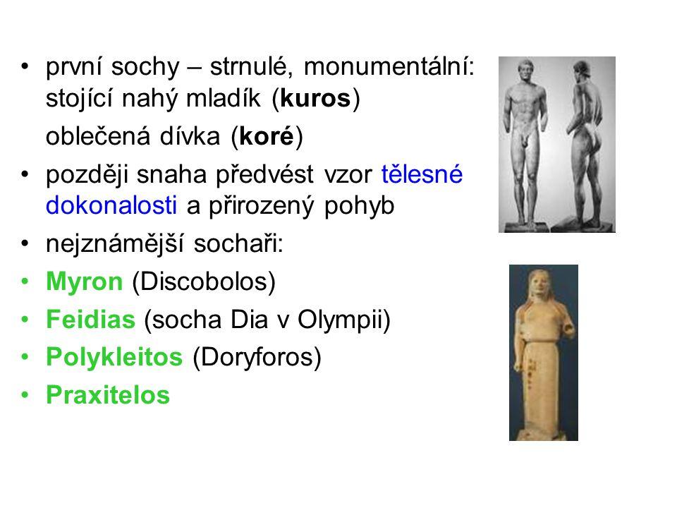první sochy – strnulé, monumentální: stojící nahý mladík (kuros) oblečená dívka (koré) později snaha předvést vzor tělesné dokonalosti a přirozený poh