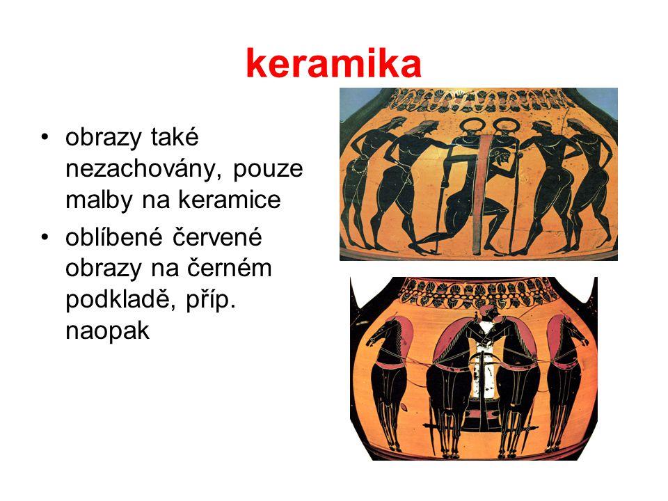 keramika obrazy také nezachovány, pouze malby na keramice oblíbené červené obrazy na černém podkladě, příp. naopak