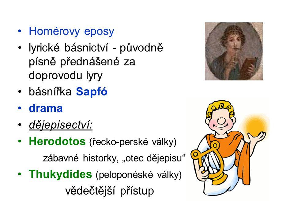 Homérovy eposy lyrické básnictví - původně písně přednášené za doprovodu lyry básnířka Sapfó drama dějepisectví: Herodotos (řecko-perské války) zábavn
