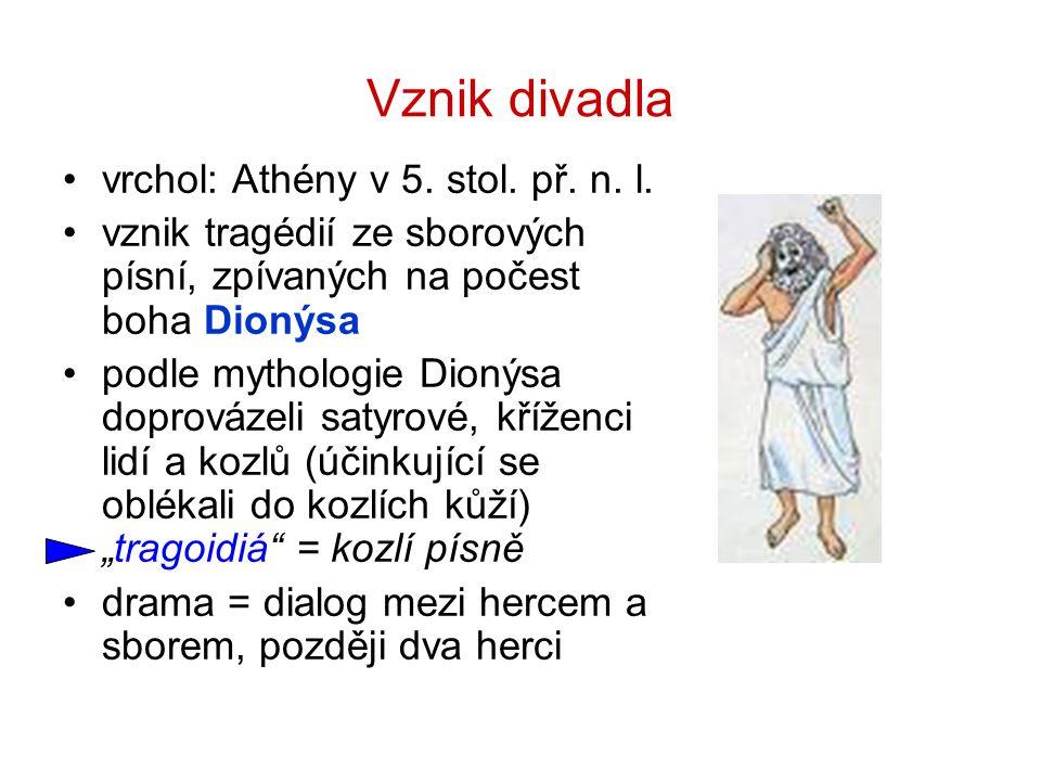 Vznik divadla vrchol: Athény v 5. stol. př. n. l. vznik tragédií ze sborových písní, zpívaných na počest boha Dionýsa podle mythologie Dionýsa doprová