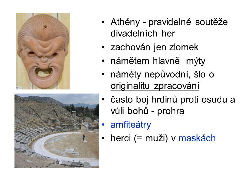 Athény - pravidelné soutěže divadelních her zachován jen zlomek námětem hlavně mýty náměty nepůvodní, šlo o originalitu zpracování často boj hrdinů pr