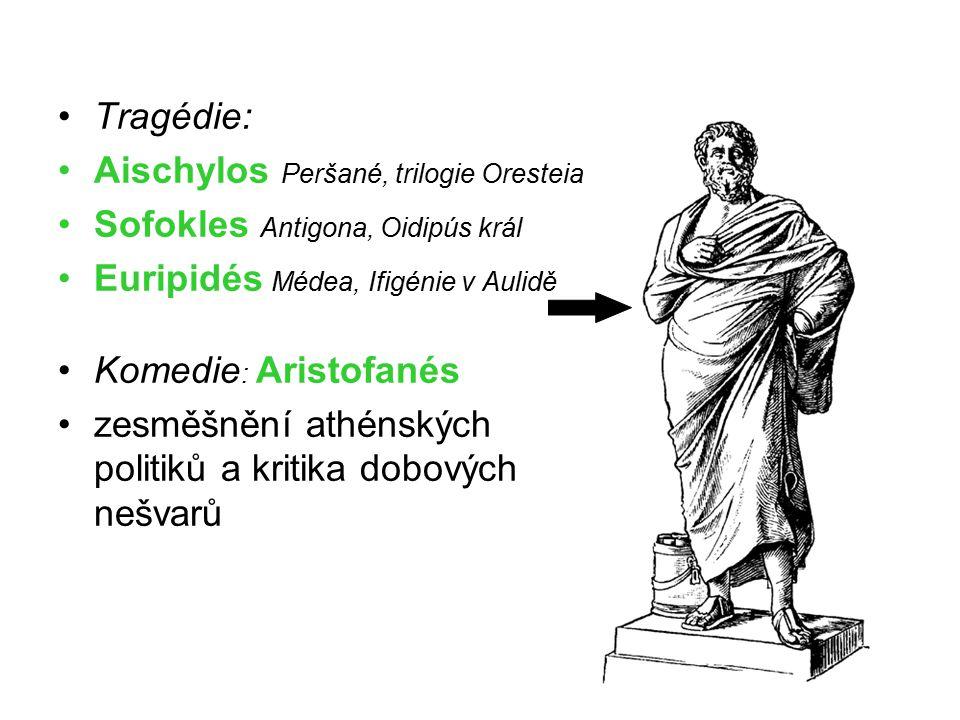 Tragédie: Aischylos Peršané, trilogie Oresteia Sofokles Antigona, Oidipús král Euripidés Médea, Ifigénie v Aulidě Komedie : Aristofanés zesměšnění ath