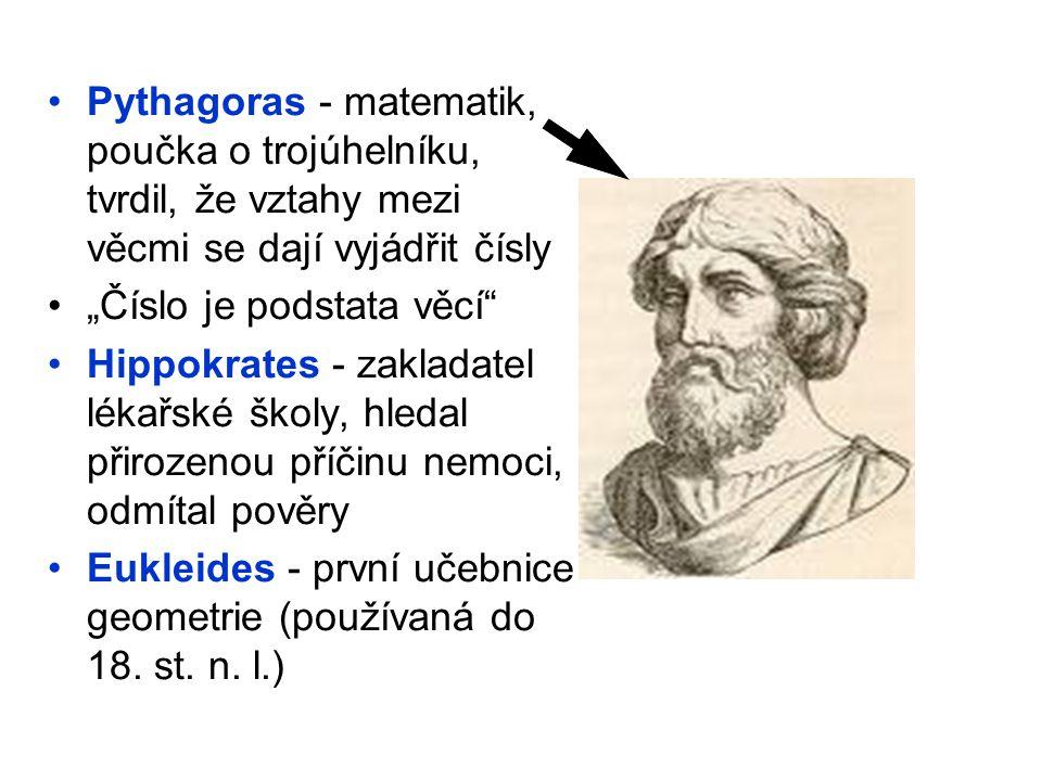 """Pythagoras - matematik, poučka o trojúhelníku, tvrdil, že vztahy mezi věcmi se dají vyjádřit čísly """"Číslo je podstata věcí"""" Hippokrates - zakladatel l"""