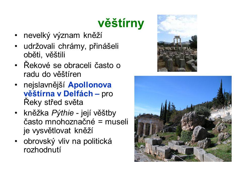 věštírny nevelký význam kněží udržovali chrámy, přinášeli oběti, věštili Řekové se obraceli často o radu do věštíren nejslavnější Apollonova věštírna