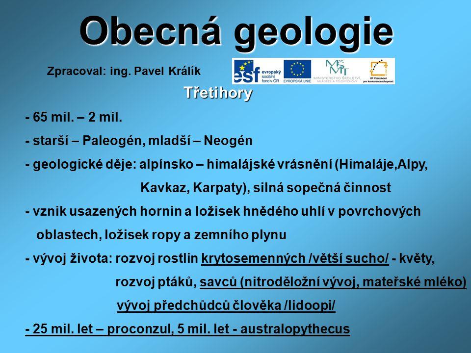 Obecná geologie Třetihory Třetihory - 65 mil. – 2 mil. - starší – Paleogén, mladší – Neogén - geologické děje: alpínsko – himalájské vrásnění (Himaláj