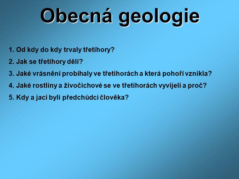 Obecná geologie 1. Od kdy do kdy trvaly třetihory? 2. Jak se třetihory dělí? 3. Jaké vrásnění probíhaly ve třetihorách a která pohoří vznikla? 4. Jaké