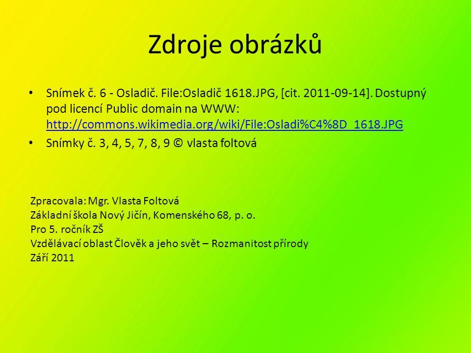 Zdroje obrázků Snímek č. 6 - Osladič. File:Osladič 1618.JPG, [cit. 2011-09-14]. Dostupný pod licencí Public domain na WWW: http://commons.wikimedia.or