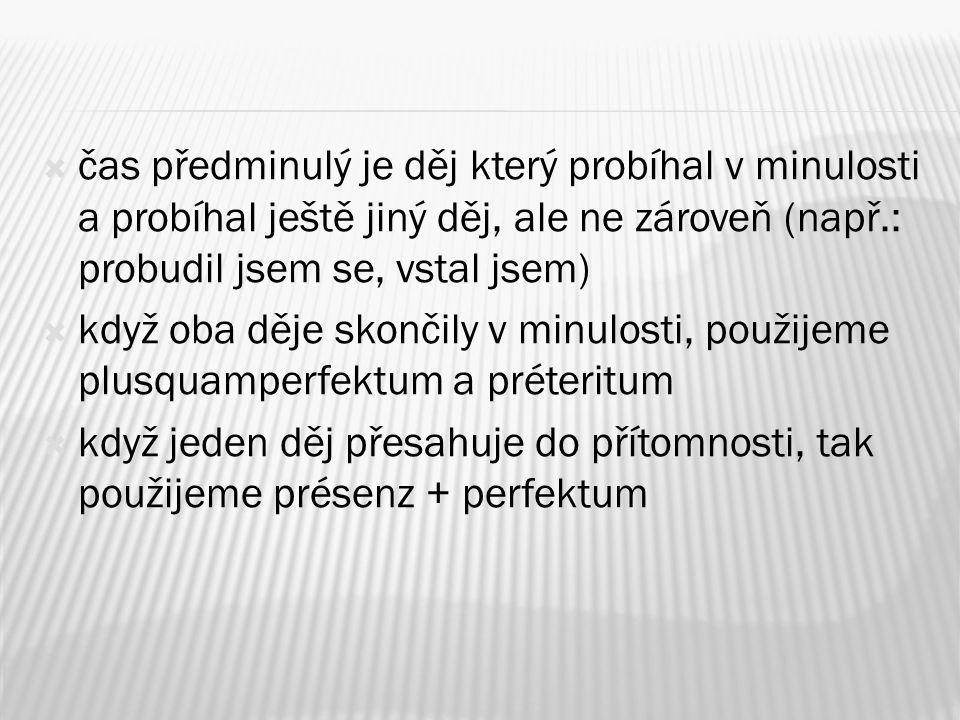  Plusquamperfektum se tvoří z pomocného slovesa haben nebo sein v préteritu + příčestí minulé.