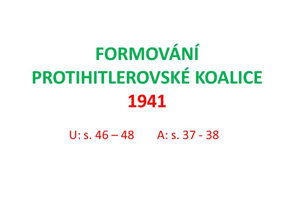FORMOVÁNÍ PROTIHITLEROVSKÉ KOALICE 1941 U: s. 46 – 48A: s. 37 - 38
