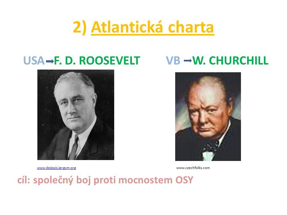 2) Atlantická charta USA F. D. ROOSEVELT VB W. CHURCHILL www.dejepis.jergym.org www.czechfolks.comwww.dejepis.jergym.org cíl: společný boj proti mocno