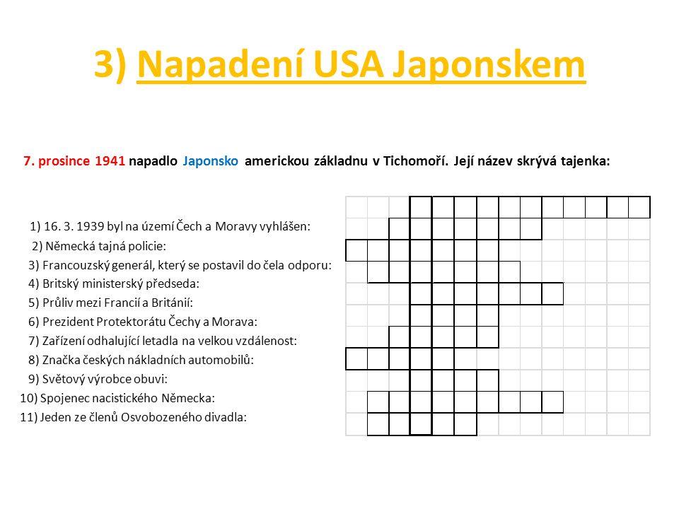 3) Napadení USA Japonskem 7. prosince 1941 napadlo Japonsko americkou základnu v Tichomoří. Její název skrývá tajenka: 1) 16. 3. 1939 byl na území Čec