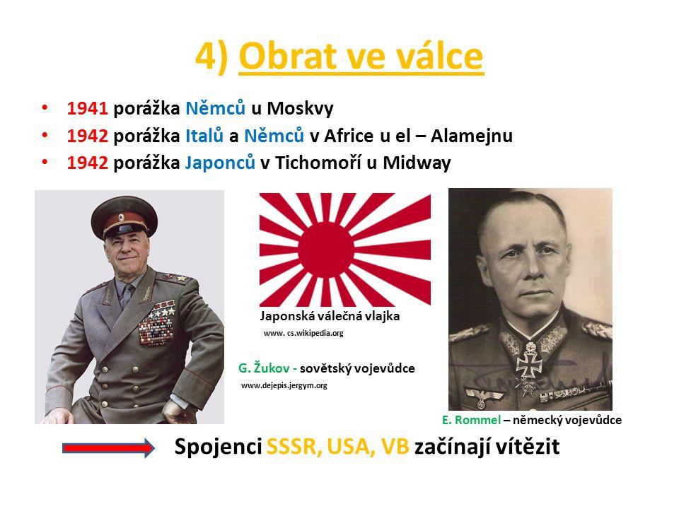 4) Obrat ve válce 1941 porážka Němců u Moskvy 1942 porážka Italů a Němců v Africe u el – Alamejnu 1942 porážka Japonců v Tichomoří u Midway Japonská v