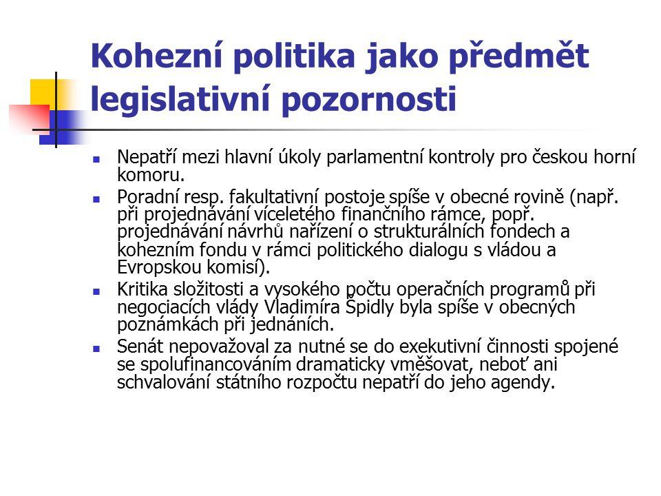 Kohezní politika jako předmět legislativní pozornosti Nepatří mezi hlavní úkoly parlamentní kontroly pro českou horní komoru. Poradní resp. fakultativ