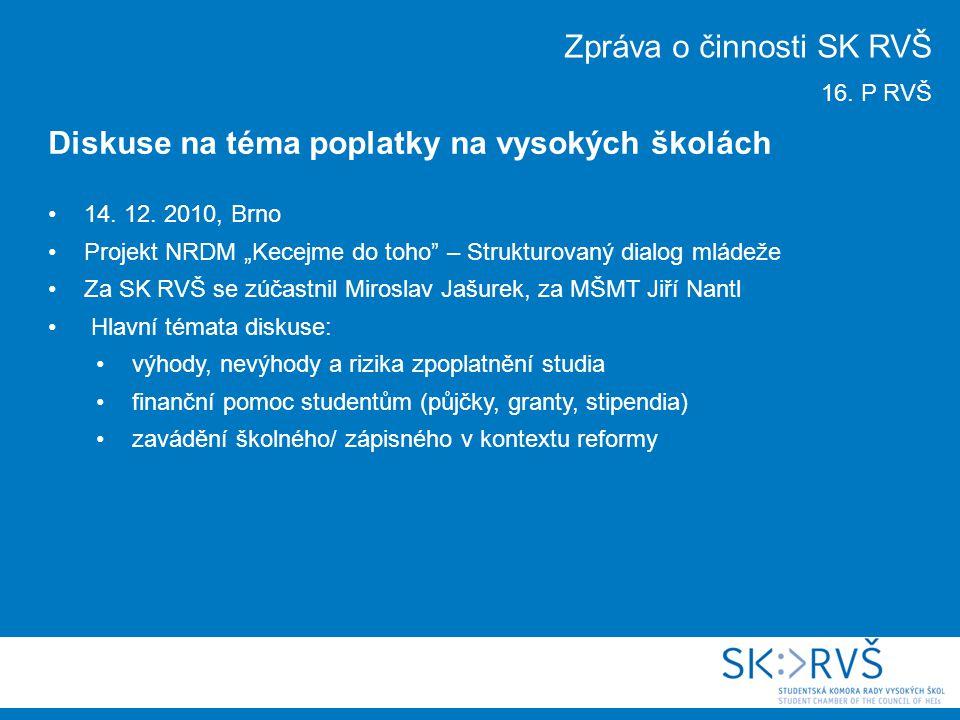 """14. 12. 2010, Brno Projekt NRDM """"Kecejme do toho"""" – Strukturovaný dialog mládeže Za SK RVŠ se zúčastnil Miroslav Jašurek, za MŠMT Jiří Nantl Hlavní té"""