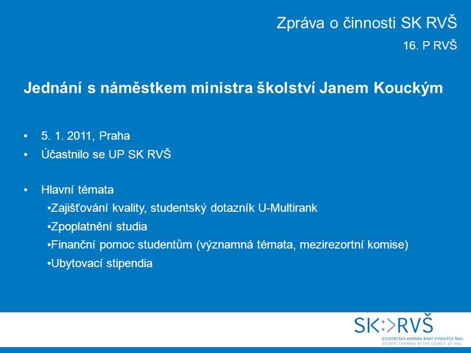 5. 1. 2011, Praha Účastnilo se UP SK RVŠ Hlavní témata Zajišťování kvality, studentský dotazník U-Multirank Zpoplatnění studia Finanční pomoc studentů