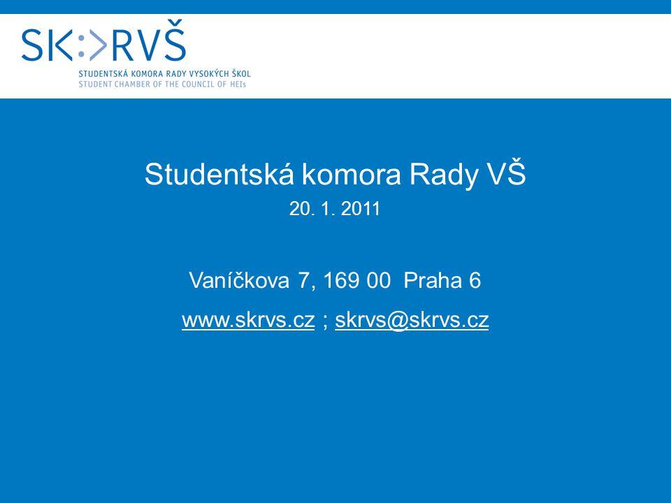 Studentská komora Rady VŠ 20. 1. 2011 Vaníčkova 7, 169 00 Praha 6 www.skrvs.cz ; skrvs@skrvs.cz