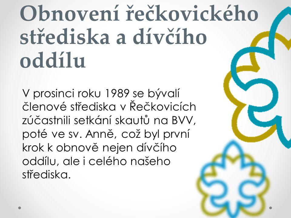 Obnovení řečkovického střediska a dívčího oddílu V prosinci roku 1989 se bývalí členové střediska v Řečkovicích zúčastnili setkání skautů na BVV, poté