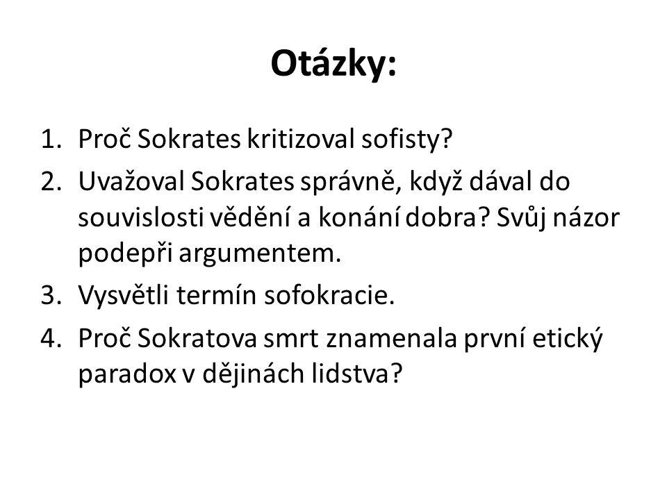 Otázky: 1.Proč Sokrates kritizoval sofisty.