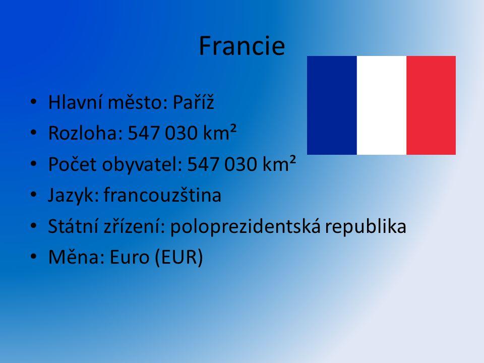 Francie Hlavní město: Paříž Rozloha: 547 030 km² Počet obyvatel: 547 030 km² Jazyk: francouzština Státní zřízení: poloprezidentská republika Měna: Eur